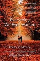Everything We Ever Wanted: Book by Sara Shepard