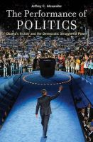Performance of Politics: Obama's Victory and the Democratic Struggle for Power: Book by Jeffrey C. Alexander