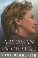 A Woman in Charge: The Life of Hillary Rodham Clinton: Book by Carl Bernstein