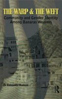 The Warp and the Weft: Community and Gender Identity Among the Weavers of Banaras: Book by Vasanthi Raman