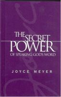 The Secret Power of Speaking God's Word: Book by Joyce Meyer