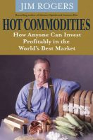 Hot Commodities: How Anyone Can Invest Profitably in the World's Best Market:Book by Author-Jim Rogers