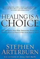 Healing is a Choice: Ten Decisions That Will Transform Your Life and Ten Lies That Can Prevent You from Making Them: Book by Stephen Arterburn