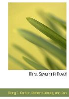 Mrs. Severn a Novel: Book by Mary E Carter