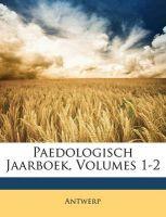 Paedologisch Jaarboek, Volumes 1-2: Book by Antwerp