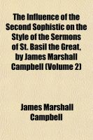 The Influence of the Second Sophistic on the Style of the Sermons of St. Basil the Great, by James Marshall Campbell (Volume 2): Book by James Marshall Campbell