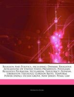 Articles on Religion and Politics, Including: Dhimmi, Religious Affiliations of United States Presidents, Polygamy, Religious Pluralism, Secularism, Theocracy, Zionism, Liberation Theology, Gordon Riots, Temporal Power (Papal), Ocean Grove: Book by Hephaestus Books