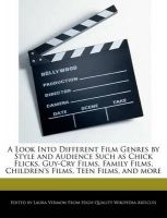 A Look Into Different Film Genres by Style and Audience Such as Chick Flicks, Guy-Cry Films, Family Films, Children's Films, Teen Films, and More: Book by Laura Vermon