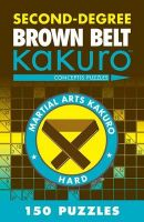Second-degree Brown Belt Kakuro: Book by Conceptis Puzzles
