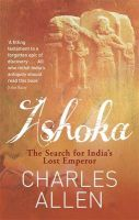 Ashoka: The Search for India's Lost Emperor: Book by Charles Allen