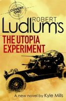 Robert Ludlum's The Utopia Experiment:Book by Author-Robert Ludlum,Kyle Mills
