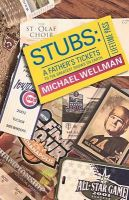 Stubs: A Father's Tickets to the Greatest Shows on Earth: Book by Michael Wellman