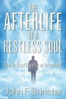 The Afterlife of a Restless Soul: But Is God Really a Woman?: Book by John F Brinster