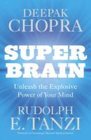 Super Brain: Unleashing the Explosive Power of Your Mind to Maximize Health, Happiness and Spiritual Well-being: Book by Deepak Chopra,Rudolph E. Tanzi