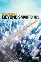 Beyond Smart Cities: How Cities Network, Learn and Innovate: Book by Tim Campbell