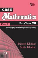 CBSE MATHEMATICS : FOR CLASS XII - PART II (THOROUGHLY REVISED AS PER NEW CBSE SYLLABUS): Book by KHATTAR DINESH|KHATTAR ANITA