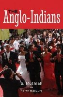 Anglo-Indians (English) (Paperback): Book by Richard O'Connor PhD Harry Maclure S Muthiah