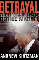 Betrayal: The Life and Lies of Bernie Madoff: Book by Andrew Kirtzman