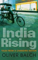India Rising: Tales from a Changing Nation:Book by Author-Oliver Balch