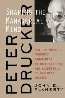 Peter Drucker: Shaping the Managerial Mind - How the World's Foremost Management Thinker Crafted the Essentials of Business Success: Book by John E. Flaherty