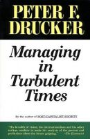 Managing in Turbulent Times: Book by Peter F. Drucker