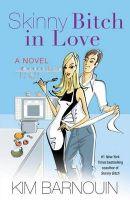Skinny Bitch in Love: Book by Kim Barnouin