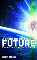 A Short History of the Future: Surviving the 2030 Spike:Book by Author-Colin Mason