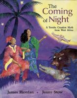 The Coming of Night: A Yoruba Creation Myth from West Africa: Book by James Riordan (University of Surrey University of Worcester University of Worcester University of Worcester University of Worcester University of Worcester University of Surrey University of Worcester University of Worcester University of Surrey University of Surrey)