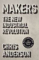 Makers: The New Industrial Revolution:Book by Author-Chris Anderson