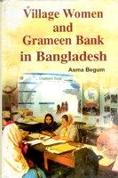 Village Women And Grameen Bank In Bangladesh: Book by Asma Begum