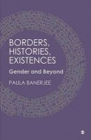 Borders, Histories, Existences: Gender and Beyond: Book by Paula Banerjee