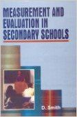 Measurement and Evaluation in Secondary Schools, 371pp, 2005 (English) 01 Edition: Book by D. Smith