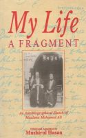 My Life, a Fragment: An Autobiographical Sketch by Maulana Muhammad Ali: Book by Maulana Muhammad Ali