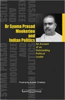 Dr Syama Prasad Mookerjee and Indian Politics: An Account of an Outstanding Political Leader:Book by Author-Prashanto Kumar Chatterji