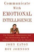 Communicate With Emotional Intelligence:Book by Author-John Eaton , Roy Johnson