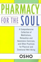 Pharmacy for the Soul: A Comprehensive Collection of Meditations, Relaxation and Awareness Exercises, and Other Practices for Physical and Emotional Well-being: Book by Osho