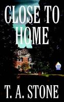 Close to Home: Book by T. a. Stone