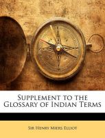 Supplement to the Glossary of Indian Terms: Book by Henry Miers Elliot