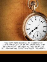 Freshman Mathematics: An Instruction and Reference Book in the Principles and Methods of Computation, Trigonometry, Applied Algebra, and Coordinate Geometry...: Book by William Richard Ransom