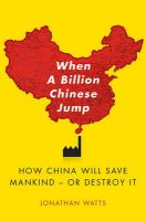 When a Billion Chinese Jump: How China Will Save Mankind -- Or Destroy It: Book by Jonathan Watts