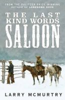 The Last Kind Words Saloon: Book by Larry McMurtry