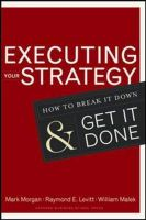 Executing Your Strategy: How to Break It Down and Get It Down:Book by Author-Mark Morgan,William A. Malek,Raymond E. Levitt