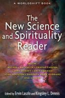 The New Science and Spirituality Reader: Leading Thinkers on Conscious Evolution, Quantum Consciousness, and the Nonlocal Mind: Book by Ervin Laszlo,Kingsley L. Dennis