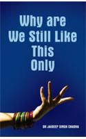 Why Are We Still Like This Only English(PB): Book by Jaideep Singh Chadha
