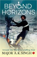 Beyond Horizons: Around the World in a Sailing Boat: Book by A. K. Singh