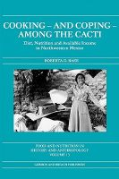 Cooking...and Coping...Among the Cacti: Diet, Nutrition and Available in Northwest Mexico: Book by Roberta D. Baer