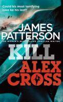Kill Alex Cross: (Alex Cross 18): Book by James Patterson
