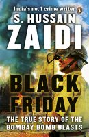 Black Friday : The True Story of the Bombay Bomb Blasts : Book by S. Hussain Zaidi