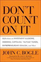 Don't Count on It!: Reflections on Investment Illusions, Capitalism, Mutual Funds, Indexing, Entrepreneurship, Idealism, and Heroes:Book by Author-John C. Bogle , Alan S. Blinder