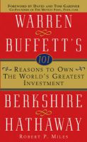 101 Reasons to Own the World's Greatest Investment: Warren Buffett's Berkshire Hathaway:Book by Author-Robert P. Miles